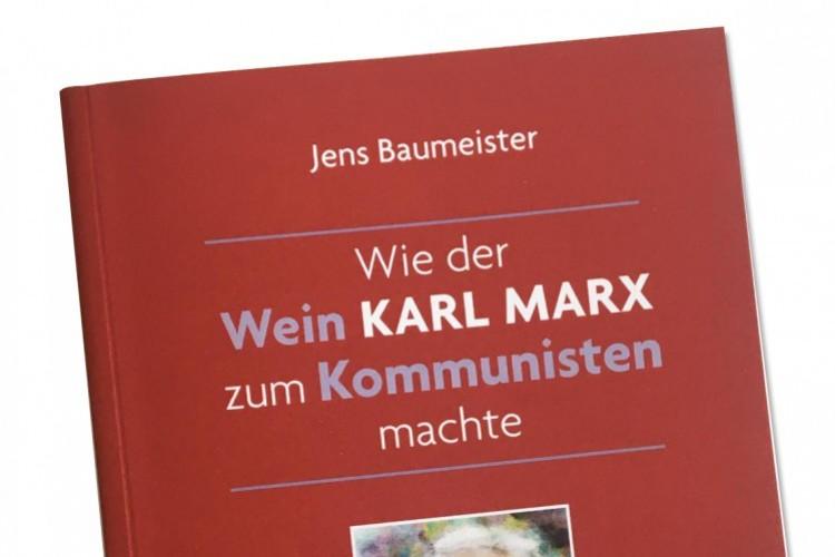 Wie der Wein Karl Marx zum Kommunisten machte - © Umschlagsentwurf: Walter Baumeister
